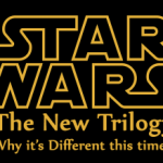 The New Star Wars Trilogy, Episodes VII – IX: Why It's Different This Time